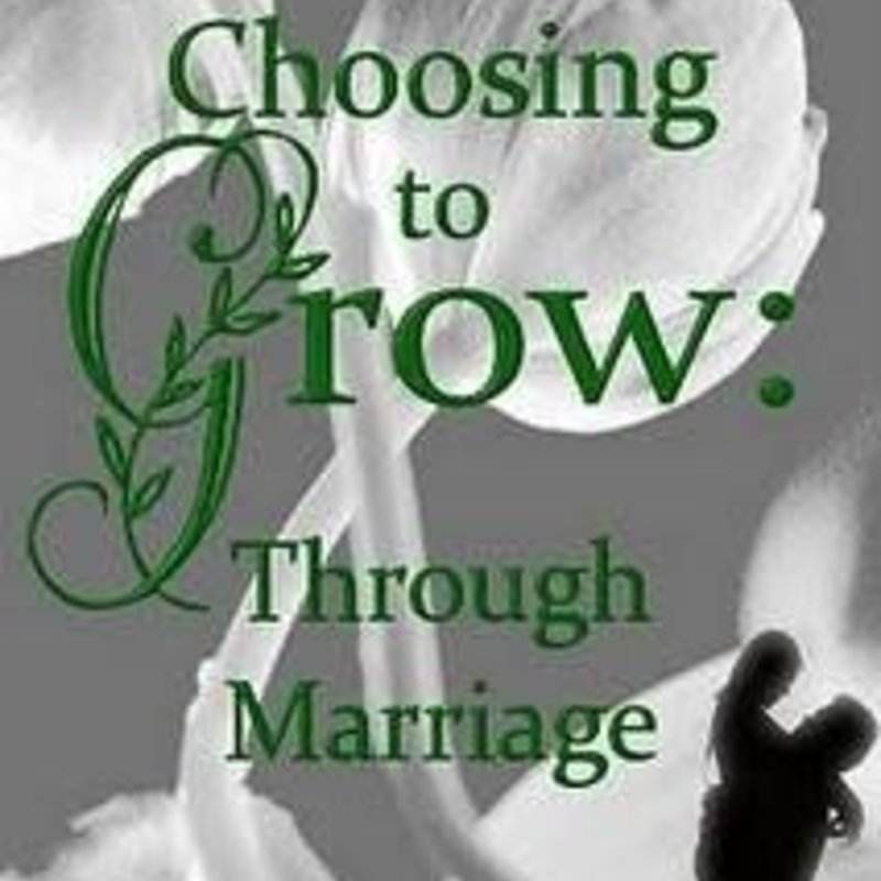 Meagan Frank Choosing to Grow: Through Marriage