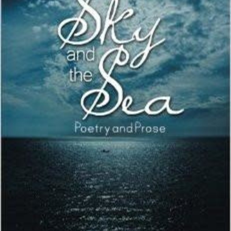 Kevin J. Johnson The Sky and the Sea: Poetry and Prose