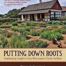 Marcia C. Carmichael Putting Roots Down - Gardening Insights from Wisconsin's Early Settlers