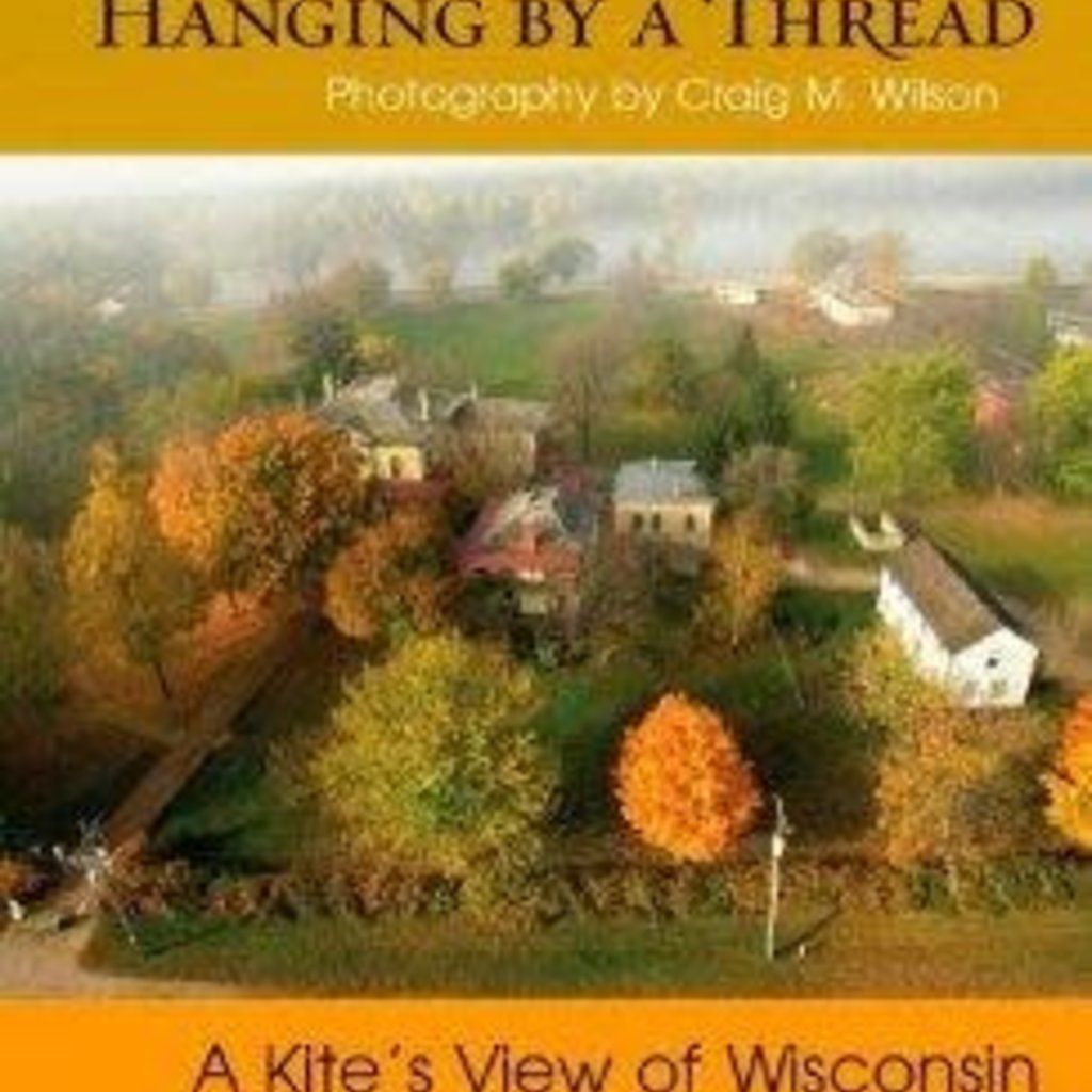 Craig Wilson Hanging by a Thread, a Kite's View of Wisconsin