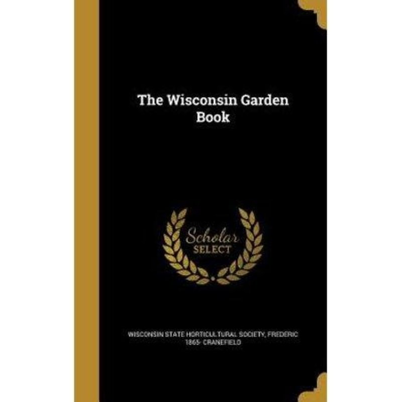 Wisconsin State Horticultural Society Wisconsin Garden Book