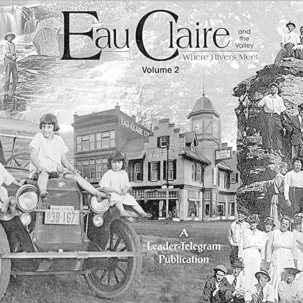 Eau Claire Press Company Eau Claire and the Valley: Where Rivers Meet Vol. 2