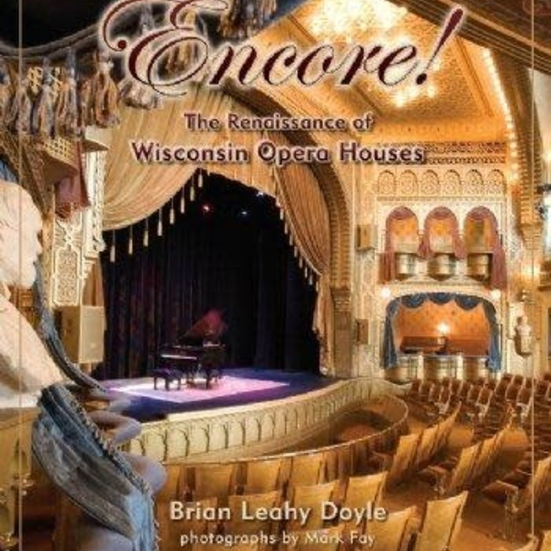 Brian Leahy Doyle Encore! The Renaissance of Wisconsin Opera Houses