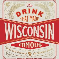 Doug Hoverson The Drink That Made Wisconsin Famous