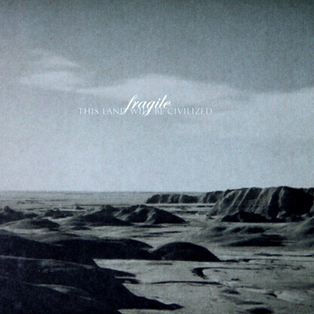 Fragile This Land Will Be Civilized