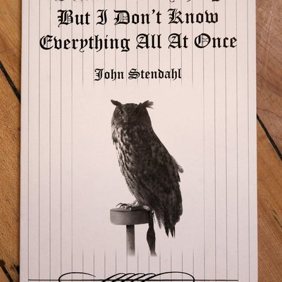 John Stendahl I Know Everything But I Don't Know Everything All At Once