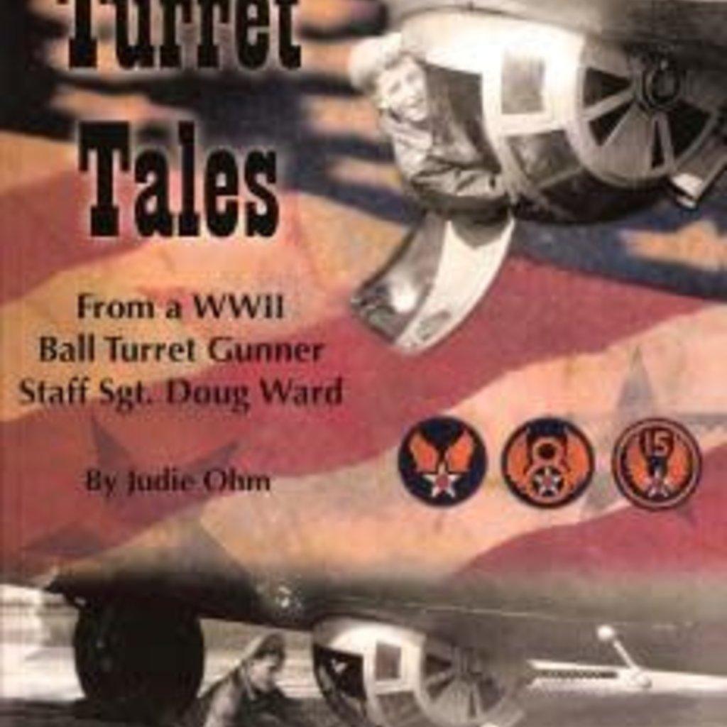 Judie Ohm Turret Tales - From a WII Ball Turret Gunner Staff Sgt. Doug Ward