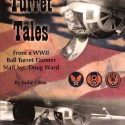 Judie Ohm Turret Tales - From a WII Ball Turret Gunner Staff Sgt. Doug Ward