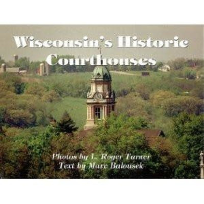 Marv Balousek Wisconsin's Historic Courthouses