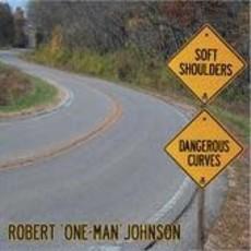 Robert 'One-Man' Johnson Soft Shoulders, Dangerous Curves