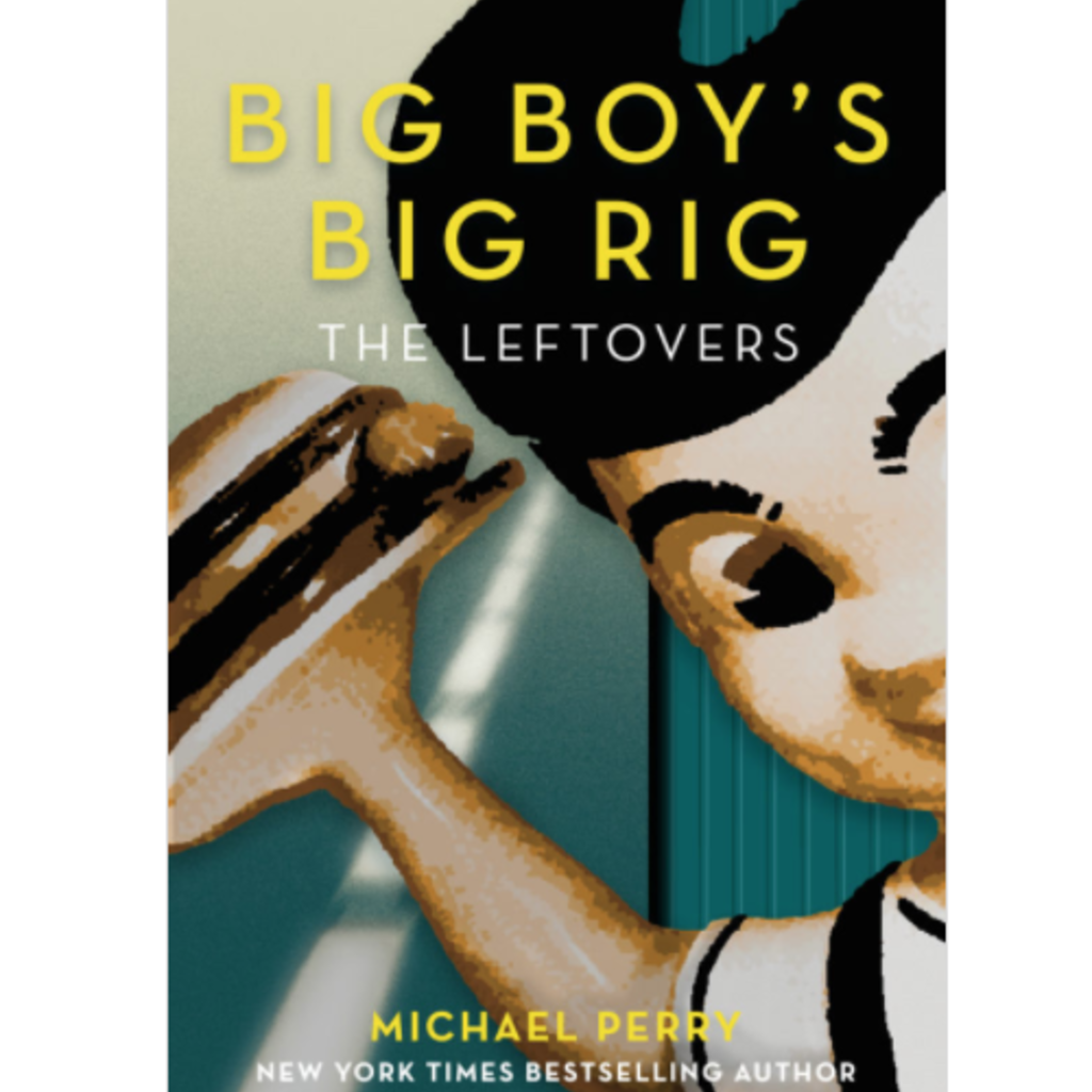 Michael Perry Big Boy's Big Rig: The Leftovers (Paperback)