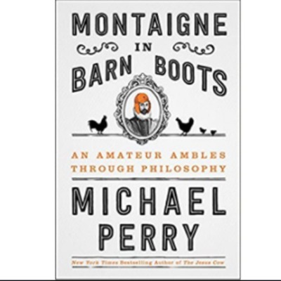 Michael Perry Montaigne In Barn Boots (Paperback)