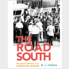 BJ Hollars The Road South: Personal Stories of the Freedom Riders