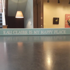 Volume One Small Wood Block Sign - Eau Claire is My Happy Place