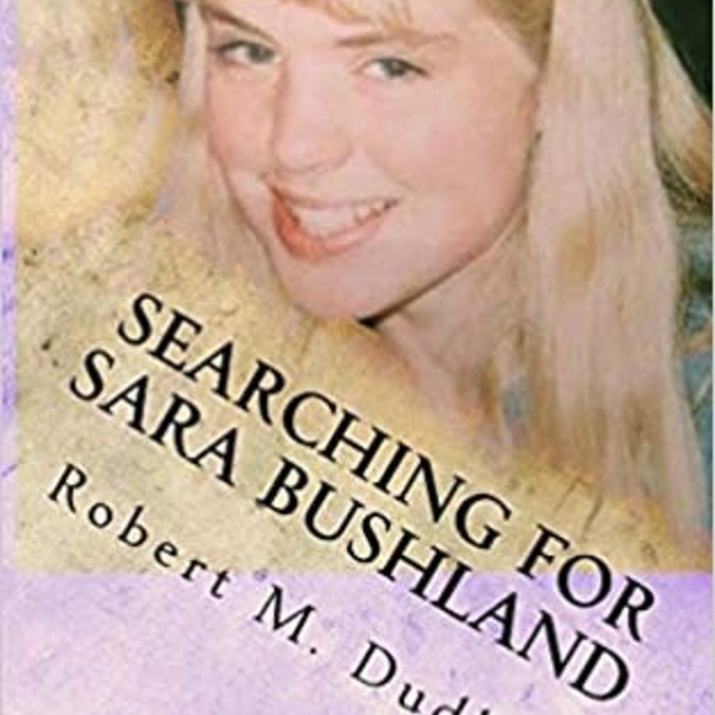 Robert M. Dudley Searching For Sara Bushland