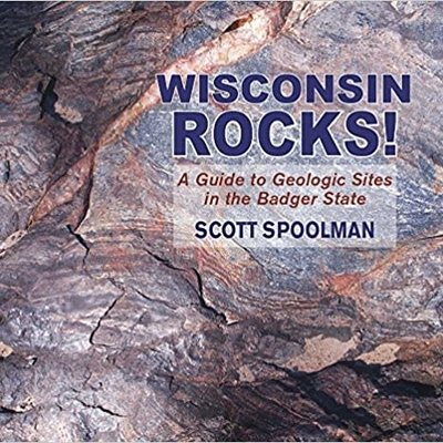 Wisconsin Rocks! A Guide to Geologic Sites in the Badger State