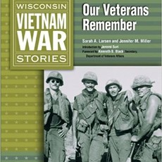 Sarah A Larsen and Jennifer M Miller Wisconsin Vietnam War Stories - Our Veterans Remember