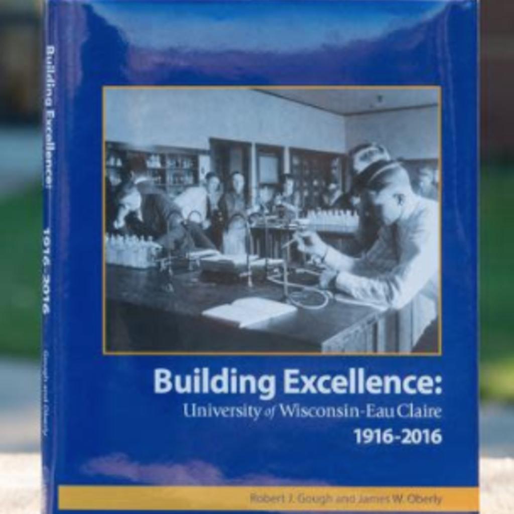 UWEC Alumni Building Excellence: UWEC 1916-2016