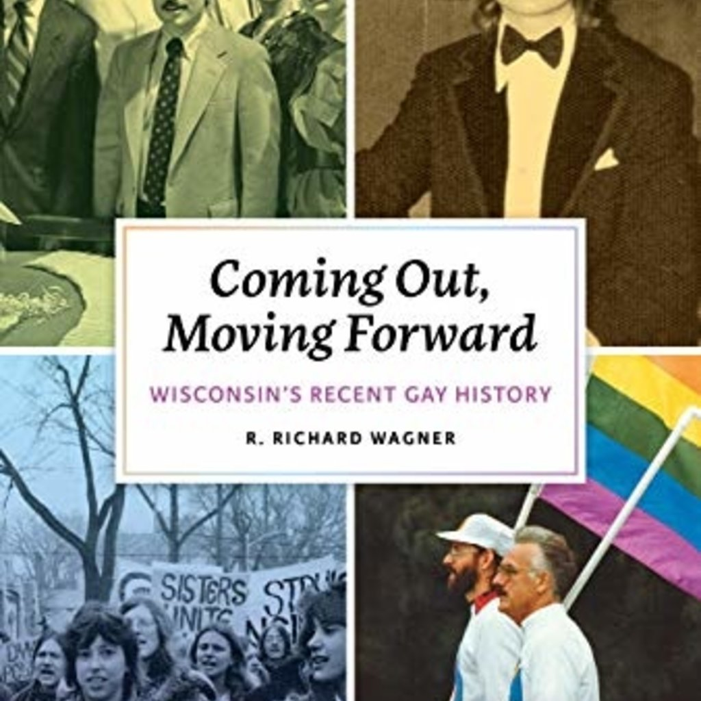 R. Richard Wagner Coming Out, Moving Forward: Wisconsin's Recent Gay History