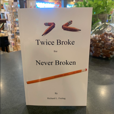 Richard L. Freitag Twice Broke But Never Broken