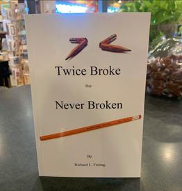 Richard L. Freitag Twice Broke But Never Broken