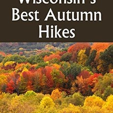 Rob Bignell Hittin' the Trail: Wisconsin's Best Autumn Hikes