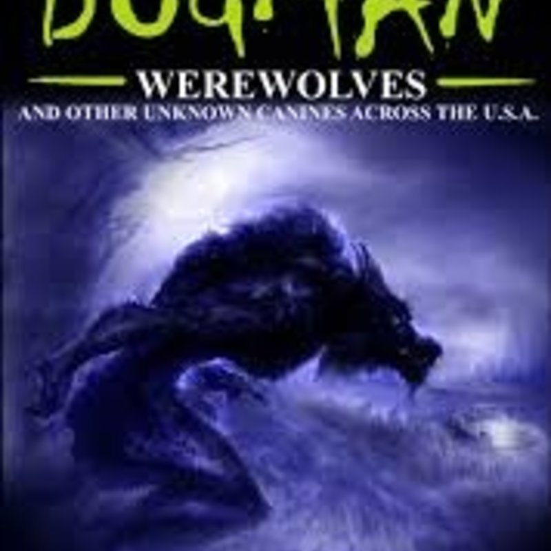 The Michigan Dogman: Werewolves & Other Unknown Canines Across the U.S.