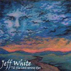 Jeff White Til The Last String Dies