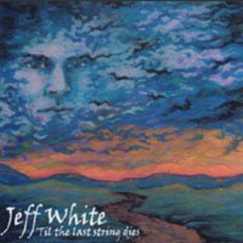 Jeff White Til The Last String Dies