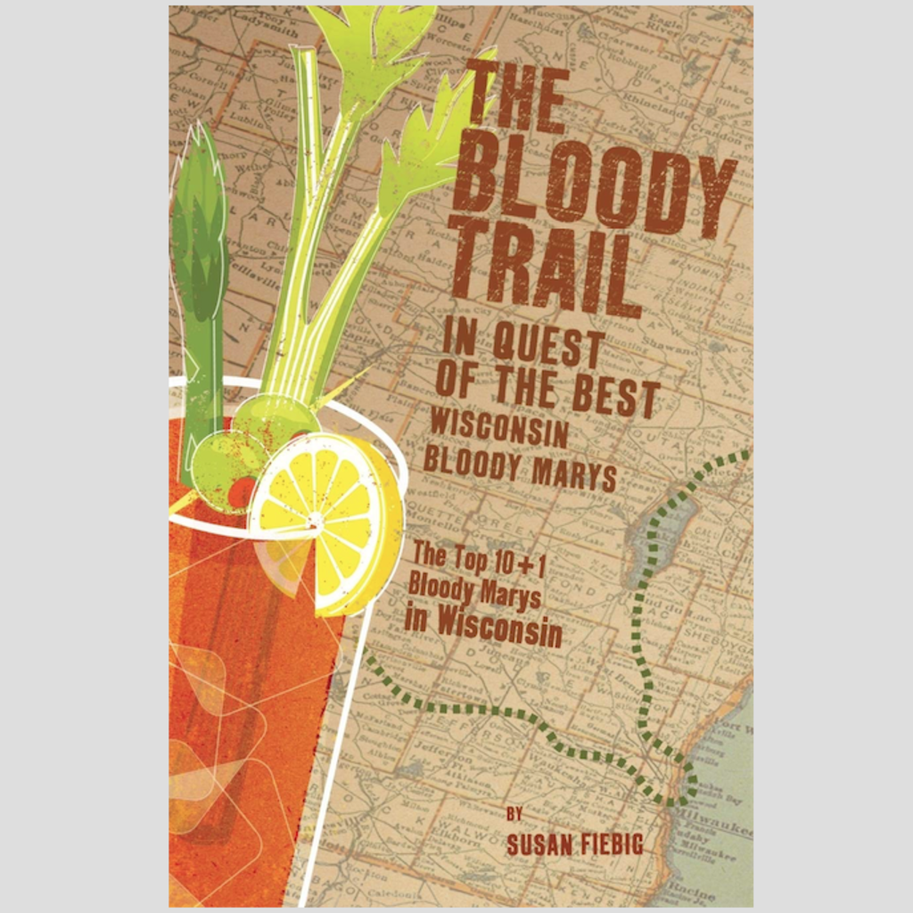 Susan Fiebig The Bloody Trail: In Quest of the Best Wisconsin Bloody Marys