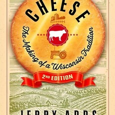 Jerry Apps Cheese: The Making of a Wisconsin Tradition