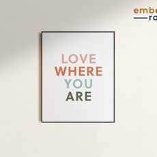 Love Where You Are Print