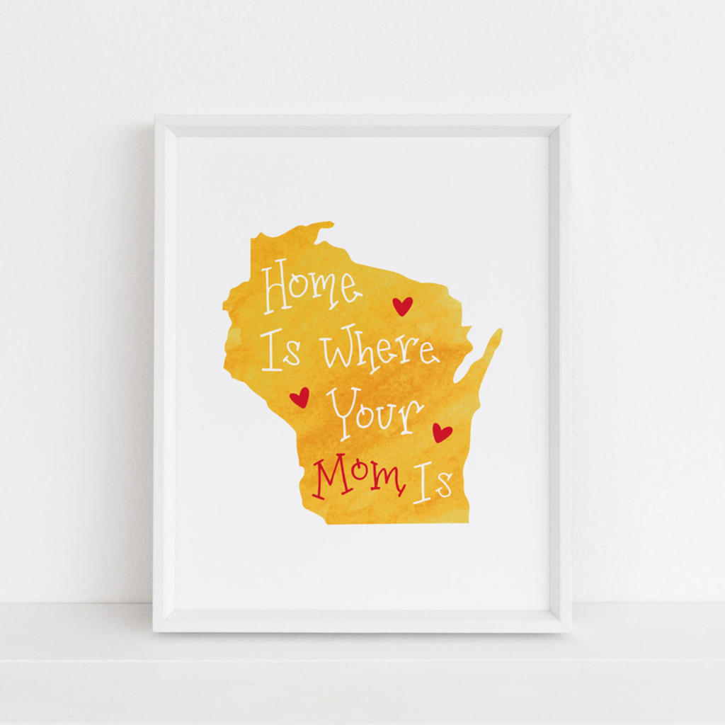 Home Is Where Your Mom Is - Wisconsin Art Print (8x10)