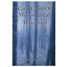 Robert M. Dudley (Rob Ebben) Cold Cases Of West-Central Wisconsin