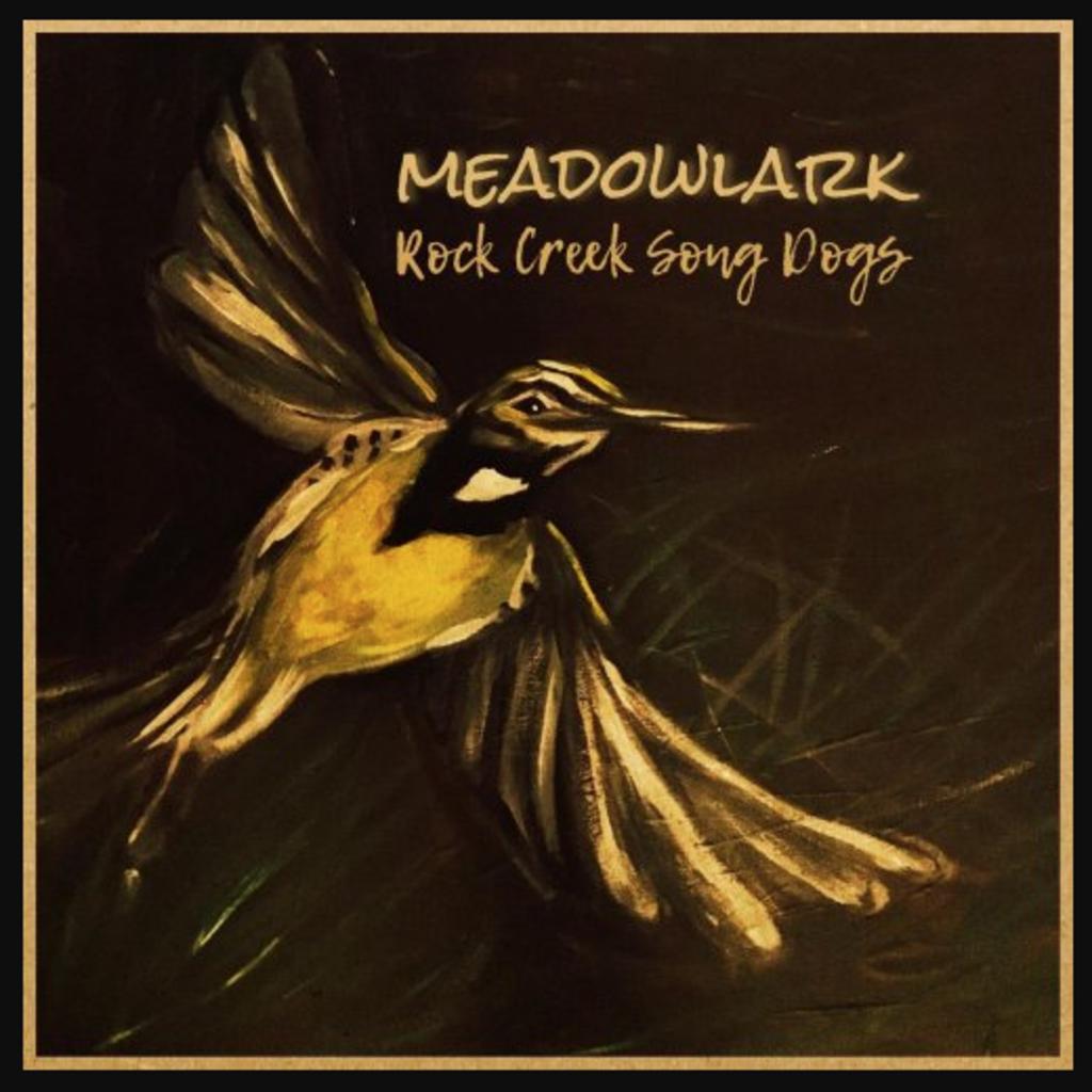Rock Creek Song Dogs Meadowlark Rock Creek Song Dogs