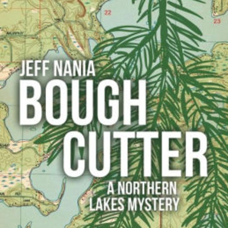 Jeff Nania Bough Cutter: A Northern Lakes Mystery