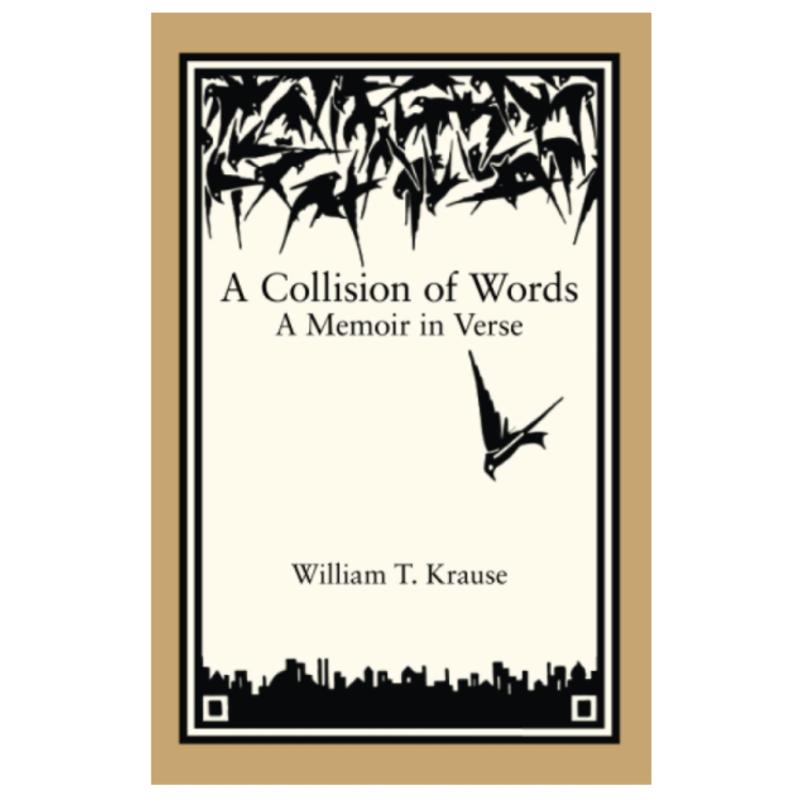 Billy Krause A Collision of Words: A Memoir in Verse