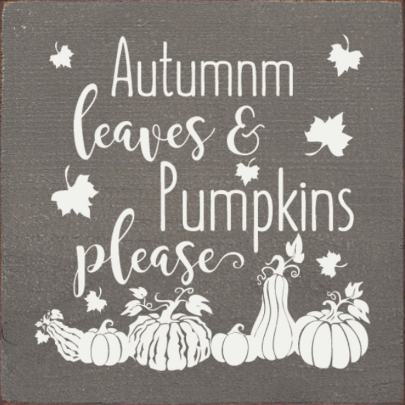 Wood Sign - Autumn Leaves & Pumpkins Please!