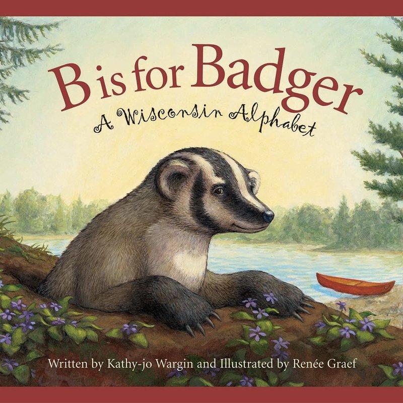 Kathy Jo Wargin B is for Badger: A Wisconsin Alphabet