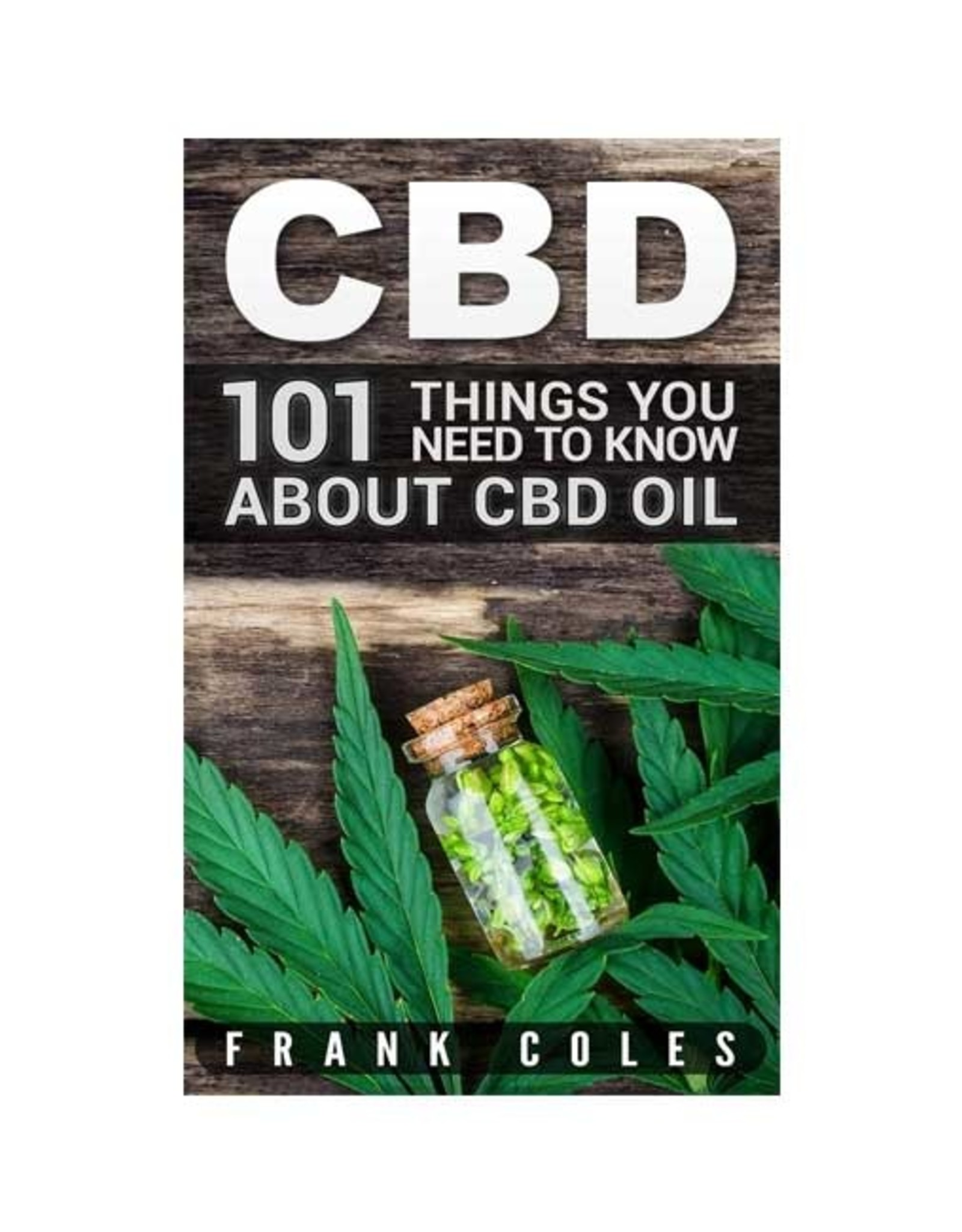 CBD 101 Things You Need To Know About CBD Oil