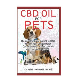 CBD Oil For Pets: The Complete Guide For To Using CBD Oil for Dog Pain Relief Anxiety Cat Anxiety, Arthritis Pain