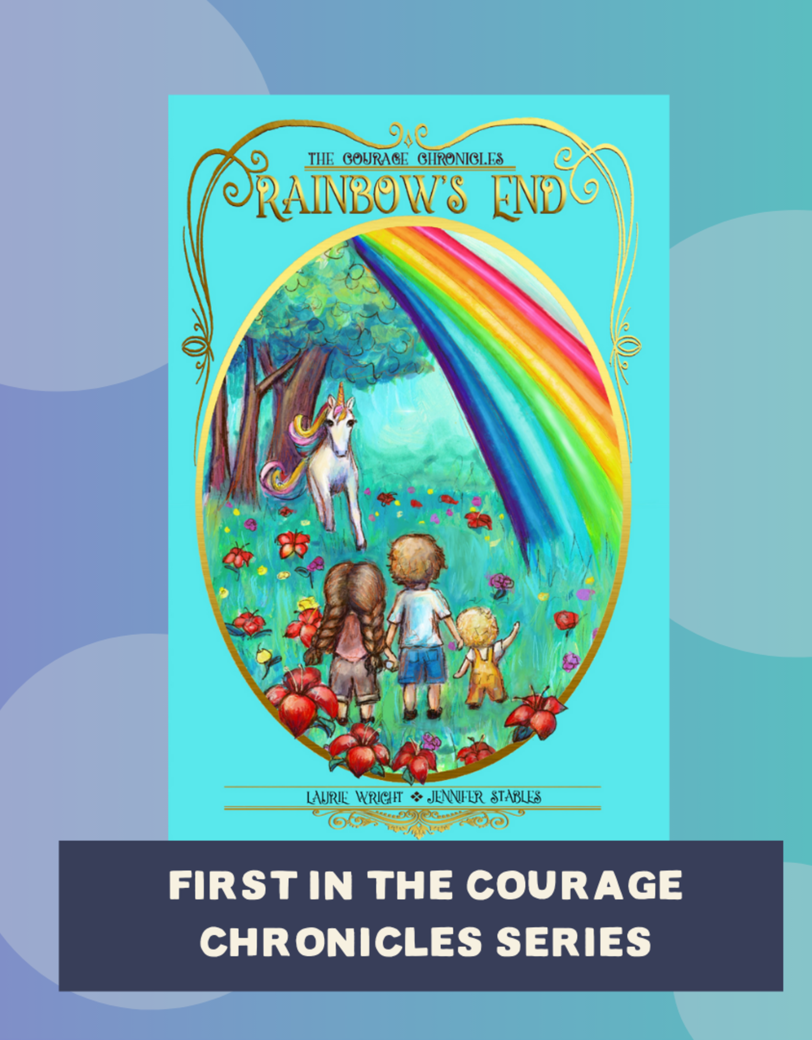 Laurie Wright The Courage Chronicles: Rainbow's End