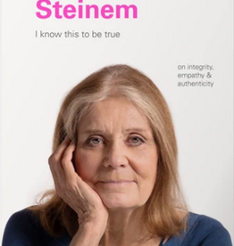 Chronicle Books Gloria Steinem - I Know This To Be true