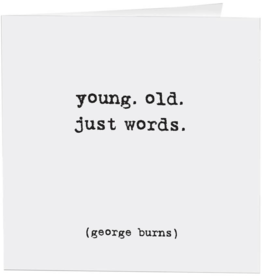 Quotable Cards Young Old Just Words- Birthday Card