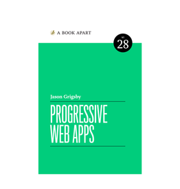 A Book Apart: Progressive Web Apps (No. 28)