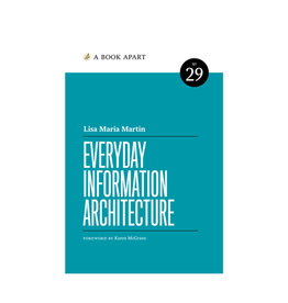A Book Apart: Everyday Information Architecture (No. 29)