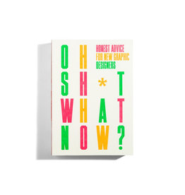 Oh Shit... What Now?: Honest Advice for New Graphic Designers