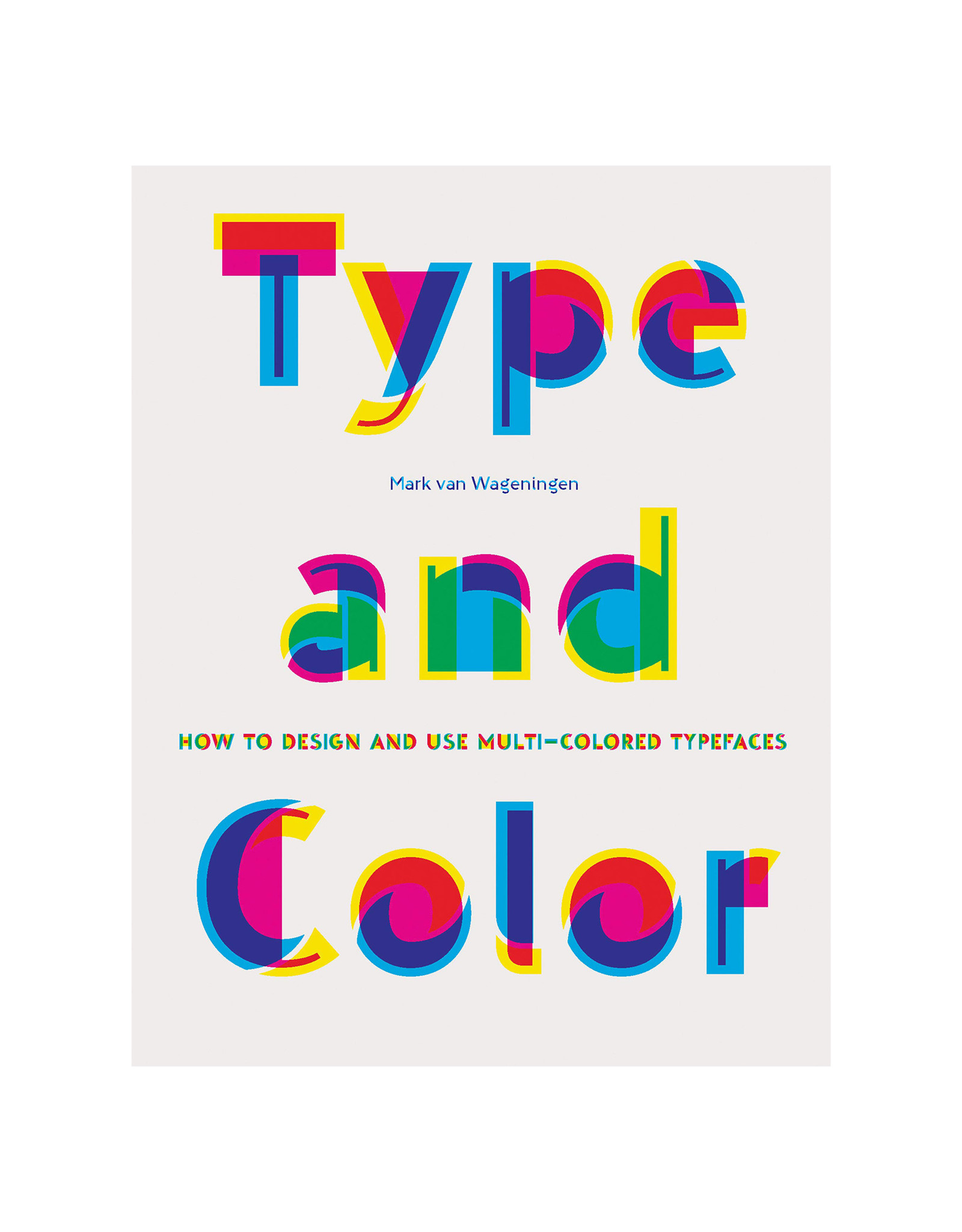 Type and Color: How to Design and Use Multicolored Typefaces