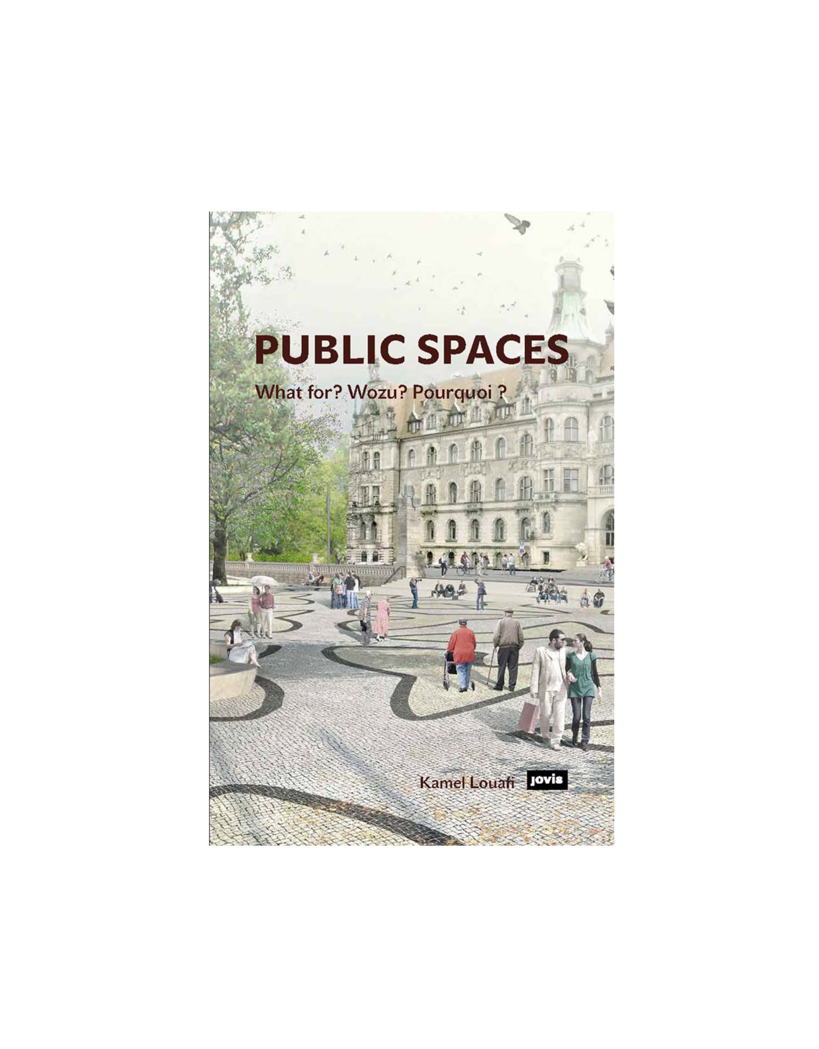 Public Spaces: What for? Wozu? Pourquoi?