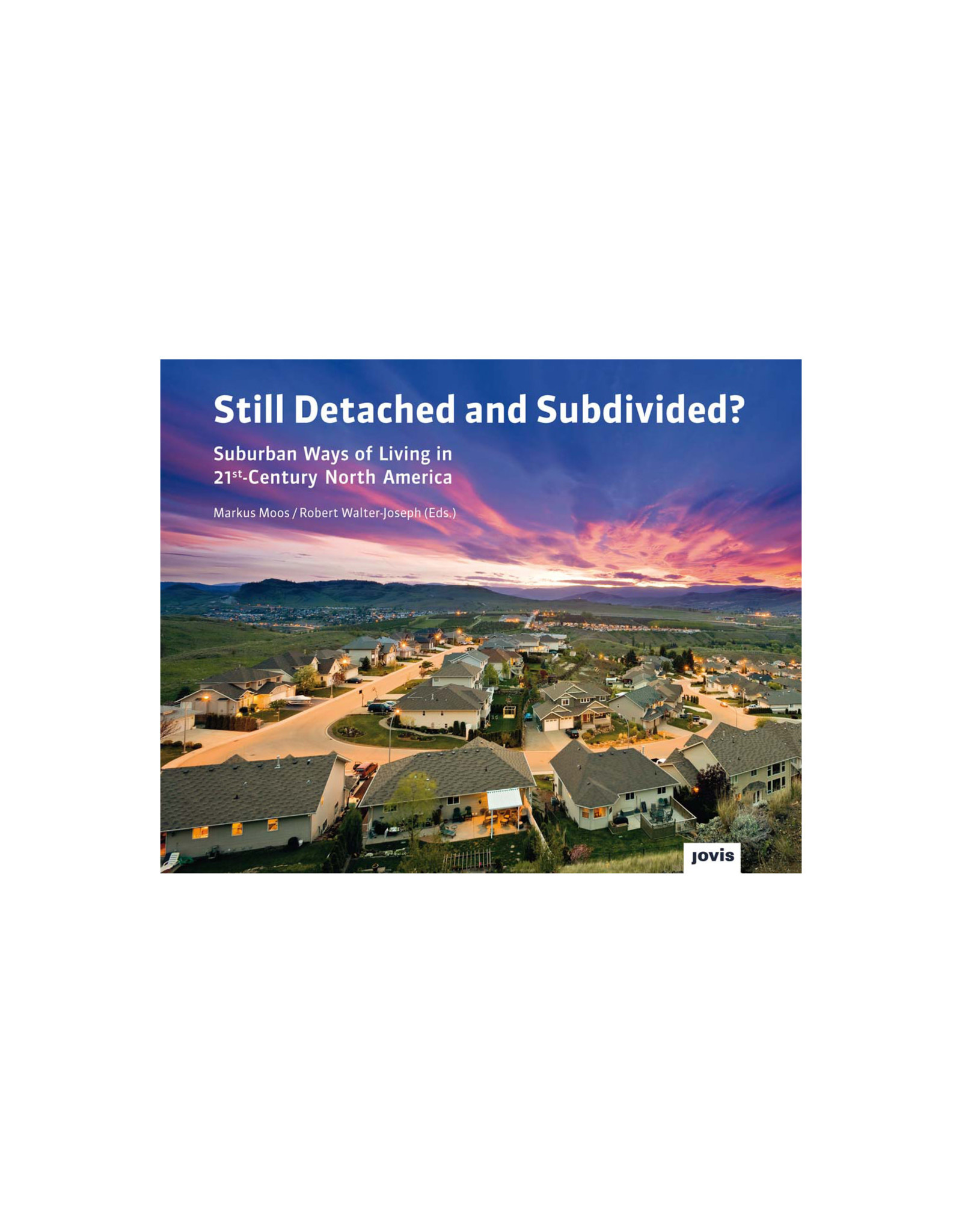 Still Detached and Subdivided? Suburban Ways of Living in 21st-Century North America
